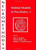 Animal Models In Psychiatry, I (Neuromethods) (V. 1)