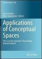 Applications Of Conceptual Spaces: The Case For Geometric Knowledge Representation (Synthese Library)