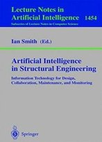 Artificial Intelligence In Structural Engineering: Information Technology For Design, Collaboration, Maintenance, And Monitoring (Lecture Notes In Computer Science)