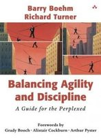 Balancing Agility And Discipline: A Guide For The Perplexed