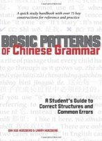 Basic Patterns Of Chinese Grammar: A Student's Guide To Correct Structures And Common Errors