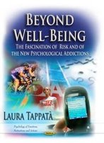 Beyond Well-Being: The Fascination Of Risk And Of The New Psychological Addictions (Psychology Of Emotions, Motivations And Actions)