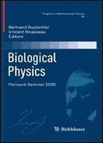 Biological Physics: Poincare Seminar 2009 (Progress In Mathematical Physics)