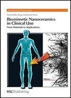 Biomimetic Nanoceramics In Clinical Use: From Materials To Applications (Nanoscience & Nanotechnology Series)