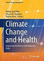 Climate Change And Health: Improving Resilience And Reducing Risks (Climate Change Management)