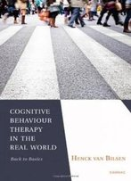 Cognitive Behaviour Therapy In The Real World: Back To Basics