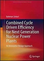 Combined Cycle Driven Efficiency For Next Generation Nuclear Power Plants: An Innovative Design Approach