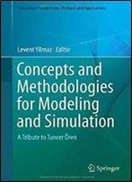 Concepts And Methodologies For Modeling And Simulation: A Tribute To Tuncer Oren (Simulation Foundations, Methods And Applications)