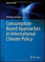 Consumption-Based Approaches In International Climate Policy (Springer Climate)