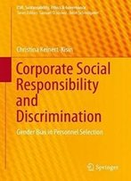 Corporate Social Responsibility And Discrimination: Gender Bias In Personnel Selection (Csr, Sustainability, Ethics & Governance)