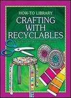 Crafting With Recyclables (How-To Library: Crafts)