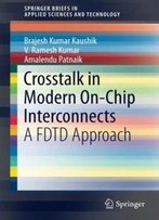 Crosstalk In Modern On-Chip Interconnects: A Fdtd Approach (Springerbriefs In Applied Sciences And Technology)