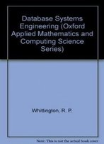 Database Systems Engineering (Oxford Applied Mathematics And Computing Science Series)
