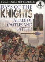 Days Of The Knights: A Tale Of Castles And Battles (Eyewitness Readers)