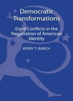 Democratic Transformations: Eight Conflicts In The Negotiation Of American Identity