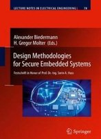 Design Methodologies For Secure Embedded Systems: Festschrift In Honor Of Prof. Dr.-Ing. Sorin A. Huss (Lecture Notes In Electrical Engineering)