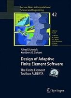 Design Of Adaptive Finite Element Software: The Finite Element Toolbox Alberta (Lecture Notes In Computational Science And Engineering)