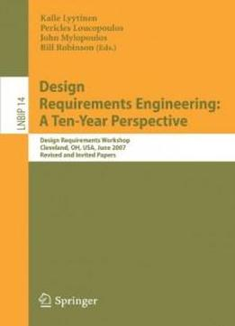 Design Requirements Engineering: A Ten-year Perspective: Design Requirements Workshop, Cleveland, Oh, Usa, June 3-6, 2007, Revised And Invited Papers (lecture Notes In Business Information Processing)