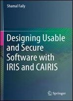 Designing Usable And Secure Software With Iris And Cairis