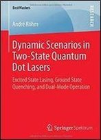 Dynamic Scenarios In Two-State Quantum Dot Lasers: Excited State Lasing, Ground State Quenching, And Dual-Mode Operation (Bestmasters)