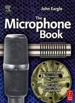 Eargle's The Microphone Book, Second Edition: From Mono To Stereo To Surround - A Guide To Microphone Design And Application