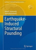 Earthquake-Induced Structural Pounding (Geoplanet: Earth And Planetary Sciences)