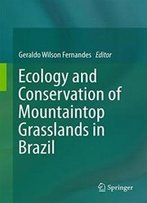 Ecology And Conservation Of Mountaintop Grasslands In Brazil