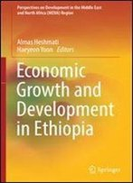 Economic Growth And Development In Ethiopia (Perspectives On Development In The Middle East And North Africa (Mena) Region)