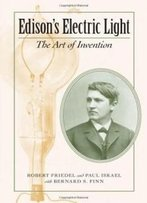 Edison's Electric Light: The Art Of Invention (Johns Hopkins Introductory Studies In The History Of Technology)
