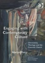 Engaging With Contemporary Culture: Christianity, Theology And The Concrete Church (Explorations In Practical, Pastoral, And Empirical Theology)