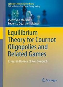 Equilibrium Theory For Cournot Oligopolies And Related Games: Essays ...
