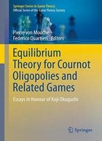 Equilibrium Theory For Cournot Oligopolies And Related Games: Essays In Honour Of Koji Okuguchi (Springer Series In Game Theory)
