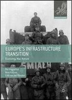 Europes Infrastructure Transition: Economy, War, Nature (Making Europe)