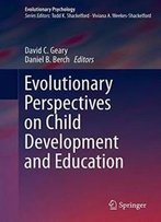 Evolutionary Perspectives On Child Development And Education (Evolutionary Psychology)