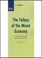 Fallacy Of The Mixed Economy: An 'Austrian' Critique Of Recent Economic Thinking And Policy (Hobart)