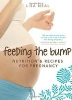 Feeding The Bump: Nutrition And Recipes For Pregnancy