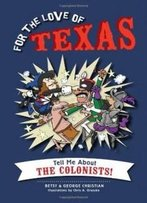 For The Love Of Texas:: Tell Me About The Colonists!