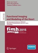 Functional Imaging And Modeling Of The Heart: 8th International Conference, Fimh 2015, Maastricht, The Netherlands, June 25-27, 2015. Proceedings (Lecture Notes In Computer Science)