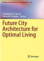 Future City Architecture For Optimal Living (Springer Optimization And Its Applications)
