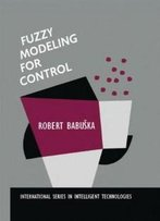 Fuzzy Modeling For Control (International Series In Intelligent Technologies)