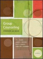 Group Counseling: Strategies And Skills, 7th Edition (Sab 220 Group Techniques/Therapy)