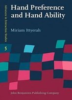 Hand Preference And Hand Ability: Evidence From Studies In Haptic Cognition (Advances In Interaction Studies)
