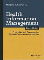 Health Information Management: Principles And Organization For Health Information Services (Jossey-Bass Public Health)