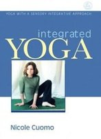 Integrated Yoga: Yoga With A Sensory Integrative Approach
