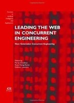 Leading The Web In Concurrent Engineering: Next Generation Concurrent Engineering, Volume 143 Frontiers In Artificial Intelligence And Applications