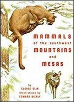 Mammals Of The Southwest Mountains And Mesas 1st Edition