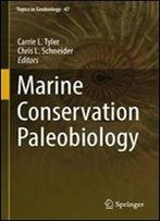 Marine Conservation Paleobiology (Topics In Geobiology)
