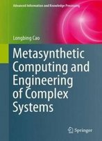 Metasynthetic Computing And Engineering Of Complex Systems (Advanced Information And Knowledge Processing)