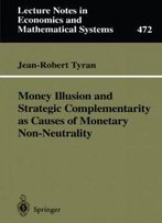 Money Illusion And Strategic Complementarity As Causes Of Monetary Non-Neutrality (Lecture Notes In Economics And Mathematical Systems)