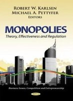 Monopolies: Theory, Effectiveness And Regulation (Business Issues, Competition And Entrepreneurship)